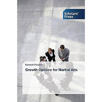 Growth Options for Martial Arts by Preston Kenneth - 9783639710106 Bo