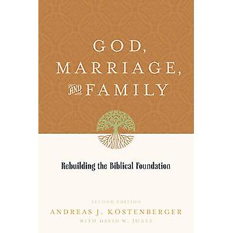 God Marriage  Family 2nd edition Rebuilding the Biblical Foundation