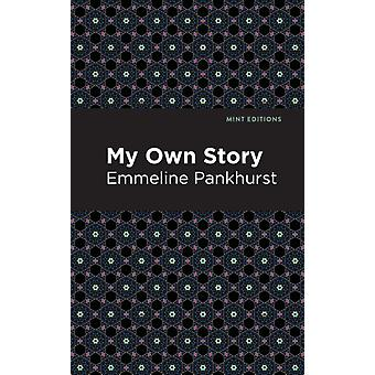 My Own Story by Emmeline Pankhurst & Contributions by Mint Editions