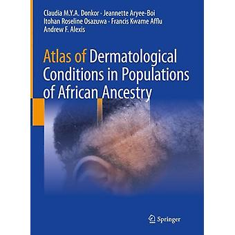 Atlas of Dermatological Conditions in Populations of African Ancestry by Claudia M Y A Donkor & Jeannette Aryee boi & Itohan Roseline Osazuwa & Francis Kwame Afflu & Andrew F Alexis