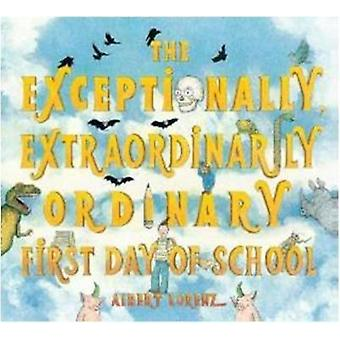 The Exceptionally - Extraordinarily Ordinary First Day of School by A