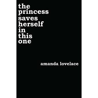 The Princess Saves Herself in This One by Amanda Lovelace - Ladybookm