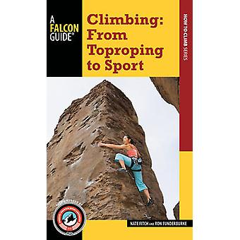 Climbing - From Toproping to Sport by Nate Fitch - Ron Funderburke - 9