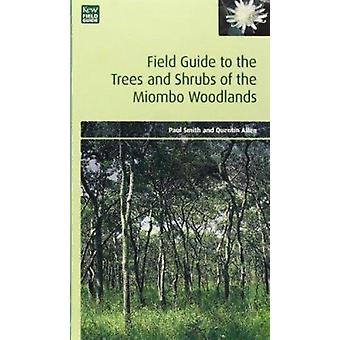 Field Guide to the Trees and Shrubs of the Miombo Woodlands by Paul S