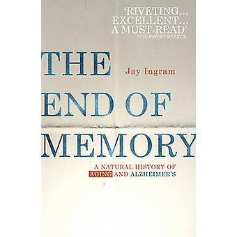 Alla fine della memoria - una storia naturale di invecchiamento e malattia di Alzheimer da Jay