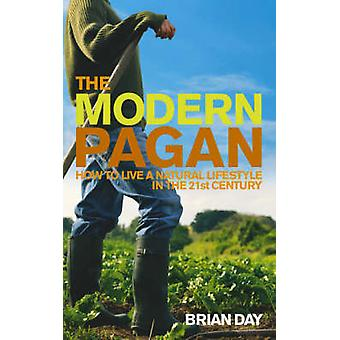 The Modern Pagan - How to Live a Natural Lifestyle in the 21st Century