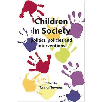 Children in Society - Politics - Policies and Interventions by Craig N