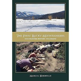 The First Rocky Mountaineers - Coloradans Before Colorado by Marcel Ko