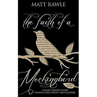 Het geloof van een Mockingbird - leider gids: een kleine groep bestuderen aansluitende Christus en cultuur (Pop in cultuur)
