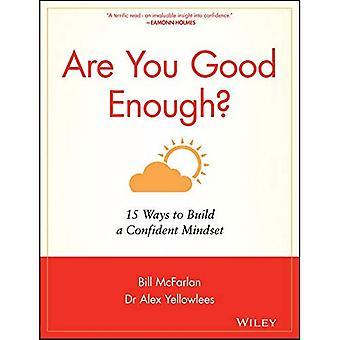 Êtes-vous assez bon?: 15 façons de construire un état d'esprit confiant