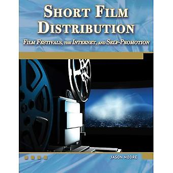 Short Film Distribution: Film Festivals, the Internet, and Self-Promotion [With DVD]