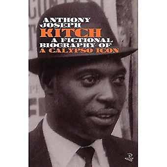 Kitch: A fictional biography of a calypso icon
