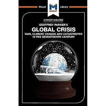 Global Crisis: War, Climate� Change and Catastrophe in the Seventeenth Century (The Macat Library)