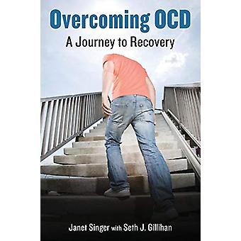 Überwindung von OCD - eine Reise nach Erholung von Janet Singer - 9781538109045