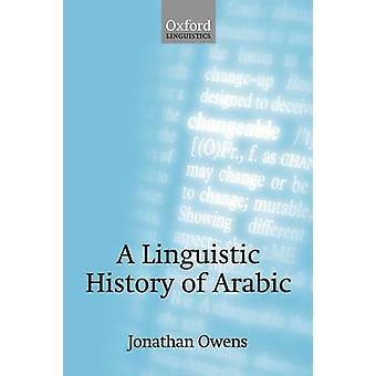 A Linguistic History of Arabic by Owens & Jonathan