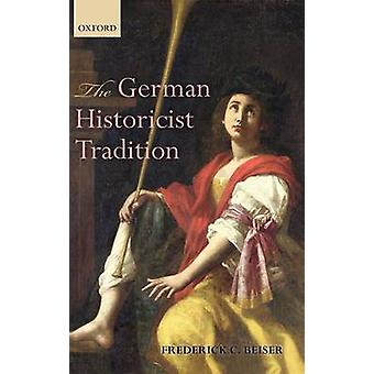 The German Historicist Tradition by Beiser & Frederick C.