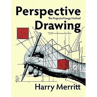 Perspective Drawing The Projected Image Method by Merritt & Harry