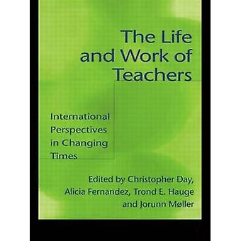 The Life and Work of Teachers International Perspectives in Changing Times by Day & Christopher