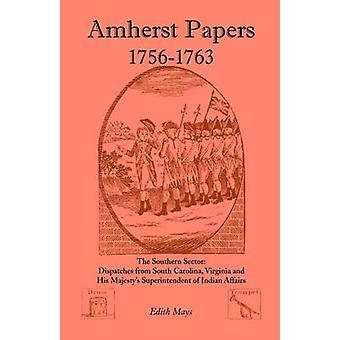 Amherst Papers 17561763. the Southern Sector Dispatches from South Carolina Virginia and His Majestys Superintendent of Indian Affairs by Mays & Edith