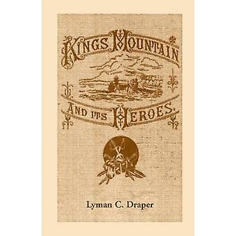 Kings Mountain och dess hjältar historia av slaget vid Kings Mountain oktober 7 1780 av Draper & Lyman