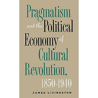 Pragmatism and the Political Economy of Cultural Evolution by Livingston & James