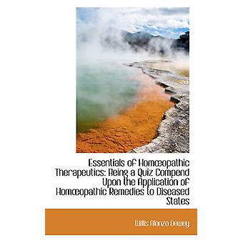 Essentials of Homopathic Therapeutics Being a Quiz Compend Upon the Application of Homopathic Rem by Dewey & Willis Alonzo