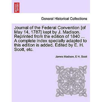 5月 14 1787 の連邦条約のジャーナルは、j. マディソンによって保持されます。1840の版から再版。このエディションに特別に適合した完全なインデックスが追加されました。マディソン & ジェームズによって e. h. スコットなどによって編集されました