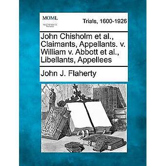 John Chisholm et al. Claimants Appellants. v. William v. Abbott et al. Libellants Appellees by Flaherty & John J.