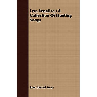 Lyra Venatica A Collection of Hunting Songs by Reeve & John Sherard