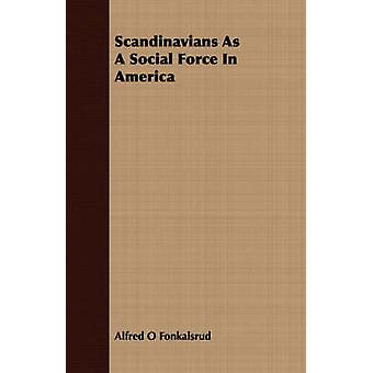 Scandinavians As A Social Force In America by Fonkalsrud & Alfred O