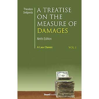 A Treatise on the Measure of Damages Or an Inquiry Into the Principles Which Govern the Amount of Pecuniary Compensation Awarded by Courts of Justice by Sedgwick & Theodore