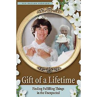 Gift of a Lifetime  Finding Fulfilling Things in the Unexpected by Leonard & Sue Batton
