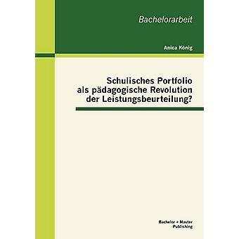 Schulisches Portfolio als pdagogische Revolution der Leistungsbeurteilung by Knig & Anica
