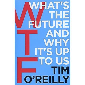 WTF? -Qual é o futuro e por que é para nós por Tim o ' Reilly - 97818
