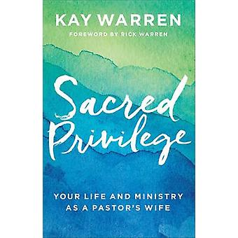 Sacred Privilege - Your Life and Ministry as a Pastor's Wife by Profes