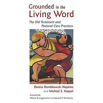 Grounded in the Living Word - The Old Testament and Pastoral Care Prac