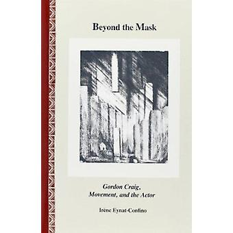 Beyond the Mask - Gordon Craig - Movement - and the Actor by Irene Eyn