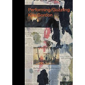 Kim Gordon - Performing/Guzzling by Kim Gordon - 9780847833412 Book
