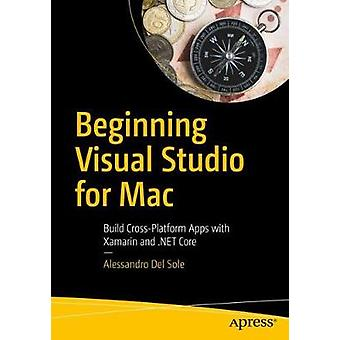 Beginning Visual Studio for Mac - Build Cross-Platform Apps with Xamar