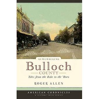 Remembering Bulloch County - Tales from the Babe to the 'Boro by Roger