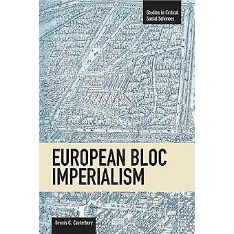 European Bloc Imperialism by Dennis C. Canterbury - 9781608462049 Book