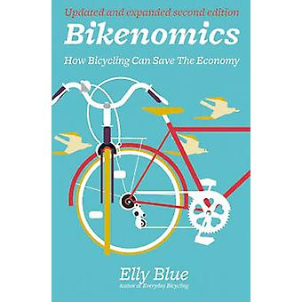 Bikenomics - How Bicycling Can Save the Economy (2nd edition) by Elly
