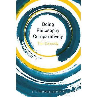 Doing Philosophy Comparatively by Tim Connolly - 9781780938394 Book