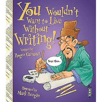 You Wouldn't Want to Live Without Writing by Roger Canavan - Mark Ber