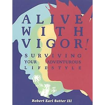 Alive with Vigor! - How to be Healthy by Robnoxious Sutter - 978193462