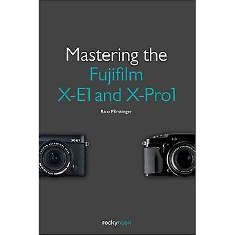 Mastering the Fujifilm X-E1 and X-Pro 1 by Rico Pfirstinger - 9781937