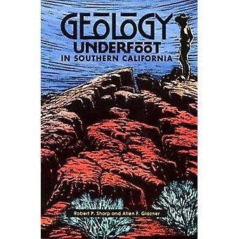 Geology Underfoot in Southern California by Robert P Sharp - Allen F
