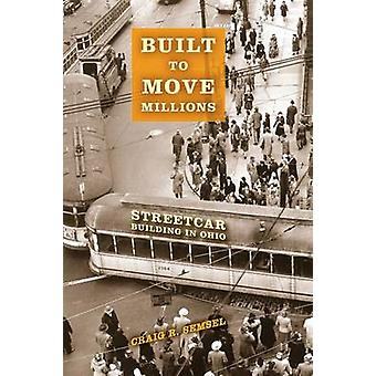 Built to Move Millions - Streetcar Building in Ohio by Craig R. Semsel