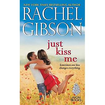 Just Kiss Me by Rachel Gibson - 9780062247421 Book