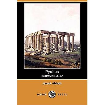 Pyrrhus (Illustrated Edition) (Dodo Press) by Jacob Abbott - 97814099